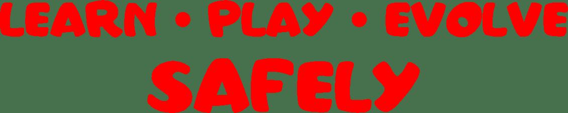 learn play evolve safely